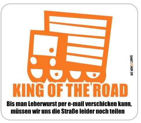 KING OF THE ROAD-Bis man Leberwurst per e-mail verschicken kann, müssen wir uns die Straße leider noch teilen., Aufkleber Autoaufkleber