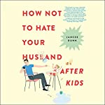 How Not to Hate Your Husband After Kids | Jancee Dunn
