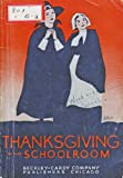 Thanksgiving in the schoolroom,: A book of original entertainments for schools of all grades,