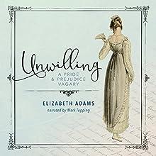 Unwilling: A Pride and Prejudice Vagary | Livre audio Auteur(s) : Elizabeth Adams Narrateur(s) : Mark Topping