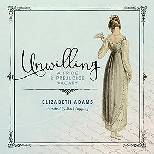 Unwilling: A Pride and Prejudice Vagary Hörbuch von Elizabeth Adams Gesprochen von: Mark Topping
