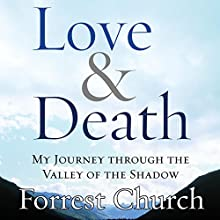 [ON HOLD FOR NARRATOR]Love & Death: My Journey Through the Valley of the Shadow (       UNABRIDGED) by Forrest Church