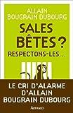 echange, troc Allain Bougrain Dubourg - Sales bêtes ? : Respectons-les...
