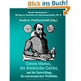 Simon Marius, der fränkische Galilei, und die Entwicklung des astronomischen Weltbildes: Nuncius Hamburgensis...