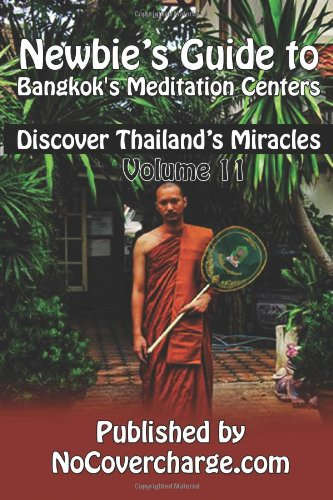 Newbie's Guide to Bangkok's Meditation Centers: Discover Thailand's Miracles Volume 11