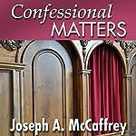 Confessional Matters   Joseph A. McCaffrey