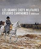 echange, troc Jeremy Black - Les grands chefs militaires et leurs campagnes