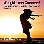 Weight Loss Success: How to Lose Weight and Have Fun Doing It | Joan Marie Verba