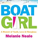 Boat Girl: A Memoir of Youth, Love, and Fiberglass (       UNABRIDGED) by Melanie Neale Narrated by Lia Frederick