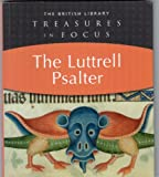 Treasures in Focus - The Luttrell Psalter (Treasures in Focus) The British Library