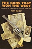 The Guns that Won the West: Firearms on the American Frontier, 1848-1898 (073940458X) by Walter, John