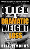 Quick & Dramatic Weight Loss - A guide to losing weight fast by torching fat using Paleo, intermittent fasting and ketogenic principles