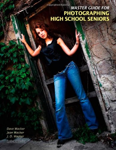 Master Guide for Photographing High School Seniors (Photot) by Dave Wacker, Jean Wacker and J. D. Wacker