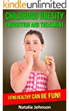 Childhood Obesity Prevention And Treatment: Eating Healthy Can Be Fun! (Obesity In Children, Child Obesity)