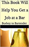 This Book Will  Help You Get a  Job at a Bar: Busboy to Bartender