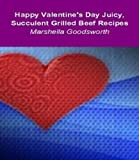 Happy Valentine s Day Juicy, Succulent Grilled Beef Recipes