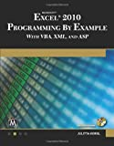 Microsoft Excel 2010 Programming By Example: with VBA, XML, and ASP (Computer Science)