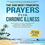 The 500 Most Powerful Prayers for Chronic Illness: Includes Life Changing Prayers for COPD, Diabetes, Depression, Optimal Health & Autism   Toby Peterson,Jason Thomas