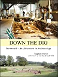 Down the Dig: Monmouth - An Adventure in Archaeology (0955824214) by Clarke, Stephen