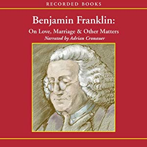 Benjamin Franklin: On Love, Marriage, and Other Matters | [Benjamin Franklin]