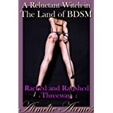 A Reluctant Witch in The Land of BDSM: Racked and Ravished Threeway (Anna Ixstassou, A Reluctant Witch in The Land of BDSM)by Aim�lie Aames