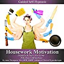 Housework Motivation Guided Self-Hypnosis: Clean, Organize & Enjoy Your Home with Bonus Affirmations Speech by Anna Thompson Narrated by Anna Thompson