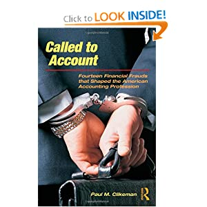 Called to Account: Fourteen Financial Frauds that Shaped the American Accounting Profession Paul M. Clikeman