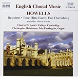 Howells : Requiem and other choral works