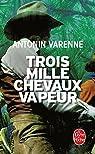 Trois mille chevaux vapeur par Antonin Varenne