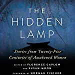 The Hidden Lamp: Stories from Twenty-Five Centuries of Awakened Women | Zenshin Florence Caplow - editor,Reigetsu Susan Moon - editor
