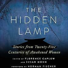 The Hidden Lamp: Stories from Twenty-Five Centuries of Awakened Women Audiobook by Zenshin Florence Caplow - editor, Reigetsu Susan Moon - editor Narrated by Caroline McLaughlin, Judith West