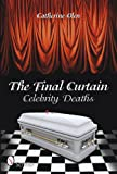 The Final Curtain:  Celebrity Deaths