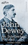 JOHN DEWEY: An Intellectual Portrait