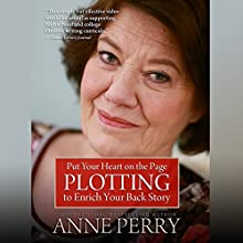 Put Your Heart on the Page: Plotting to Enrich Your Back Story (       UNABRIDGED) by Anne Perry Narrated by Anne Perry