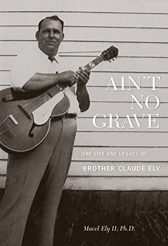 Ain't No Grave: The Life and Legacy of Brother Claude Ely (Book & CD) by II Ely Macel (15-Jul-2011) Hardcover