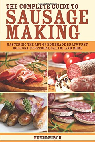 The Complete Guide to Sausage Making: Mastering the Art of Homemade Bratwurst, Bologna, Pepperoni, Salami, and More (Complete Guide To Butchering compare prices)