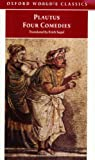 Four Comedies: The Braggart Soldier, The Brothers Menaechmus, The Haunted House, The Pot of Gold (Oxford World's Classics) (0192838962) by Plautus