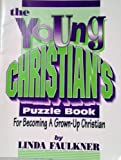 The Young Christian's Puzzle Book: For Becoming a Grown-Up Christian