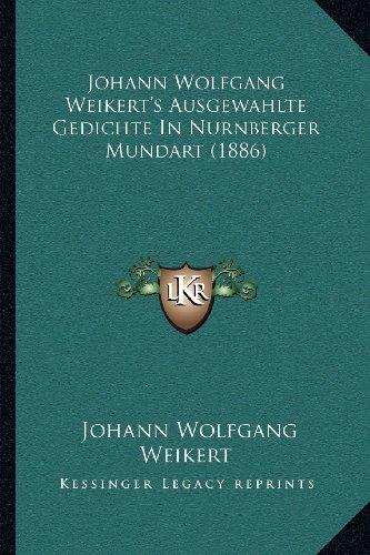 Johann Wolfgang Weikert's Ausgewahlte Gedichte in Nurnberger Mundart (1886)