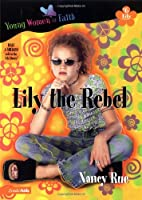 Lily the Rebel (Young Women of Faith: Lily Series, Book 6)