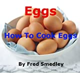 Eggs ? How To Cook Eggs: Boiling an Egg; Frying an Egg; Poaching an Egg; How to Make an Omelette; Scrambled Eggs; Bake an Egg; Coddling an Egg ? Discover ... Proven Results + Top Tips (English Edition)