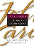 img - for John Carver on Board Leadership 1st edition by Carver, John, Cadbury, Sir Adrian (2001) Paperback book / textbook / text book