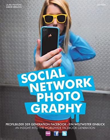Social Network Photography: Heute schon Bilder hochgeladen? An Insight into the Worldwide Facebook Generation