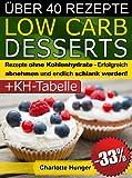 Rezepte ohne Kohlenhydrate ● Low Carb Desserts ● Das Di�t-Kochbuch + Kohlenhydrate-Tabelle (Erfolgreich abnehmen und endlich schlank werden mit kohlenhydratarmer Ern�hrung! | DEUTSCH)