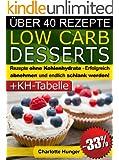 Rezepte ohne Kohlenhydrate ● Low Carb Desserts ● Das Diät-Kochbuch + Kohlenhydrate-Tabelle (Erfolgreich abnehmen und endlich schlank werden mit kohlenhydratarmer Ernährung! |) (LOW CARB KOCHBUCH 4)