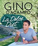 Gino D'Acampo La Dolce Diet: 100 Recipes and Exercises to Help You Lose Weight the Italian Way