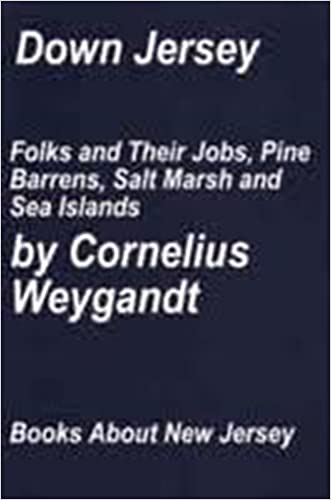 Down Jersey: Folks and their jobs, pine barrens, salt marsh and sea islands