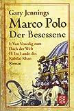 Marco Polo: Der Besessene. Roman.   Von Venedig zum Dach der Welt / Im Land des Kubilai Khan