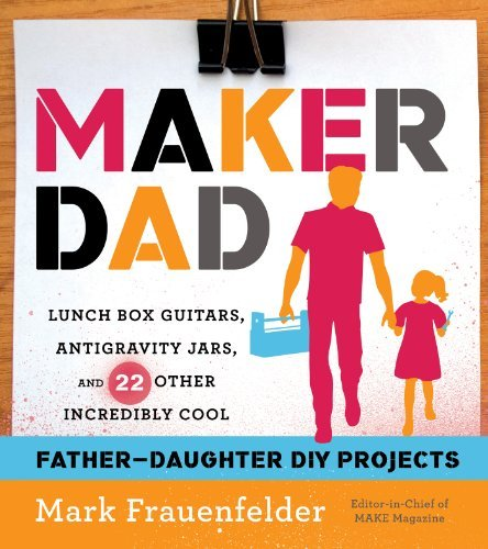 maker-dad-lunch-box-guitars-antigravity-jars-and-22-other-incredibly-cool-father-daughter-diy-projec