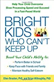Bright Kids Who Cant Keep Up: Help Your Child Overcome Slow Processing Speed and Succeed in a Fast-Paced World